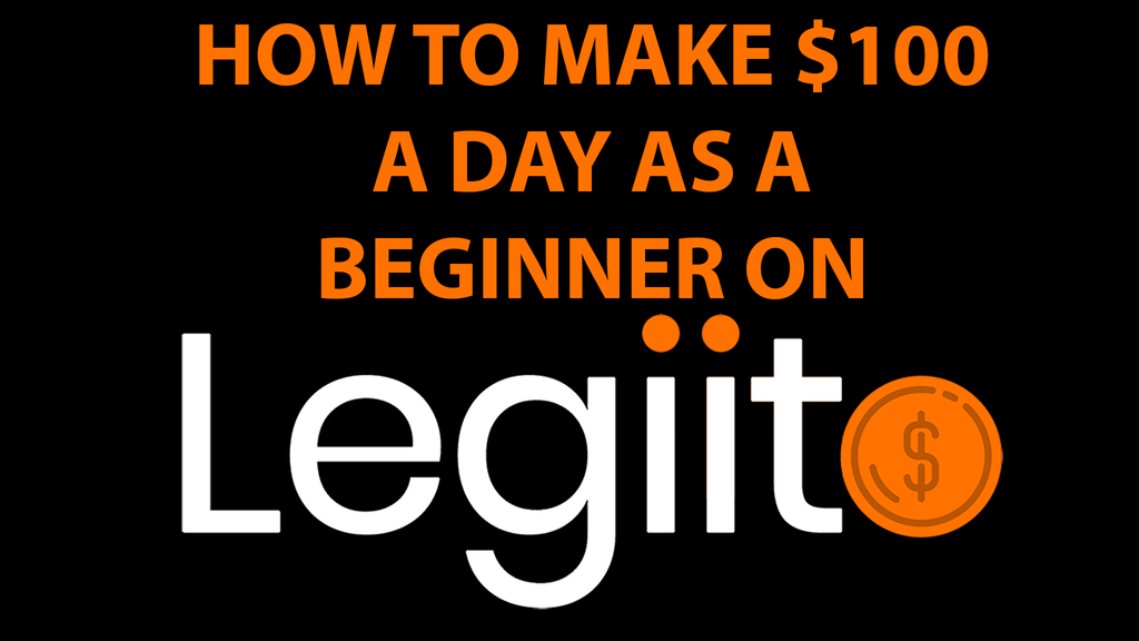 How To Make $100 A Day On Legiit Even If You Are A Beginner