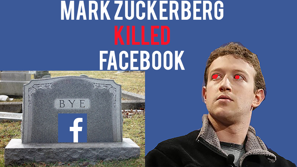 Mark Zuckerberg Killed Facebook (Facebook Dead?)